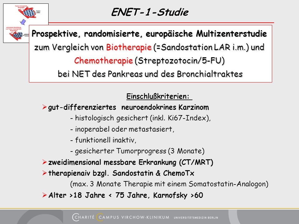 ENET-1-Studie Prospektive, randomisierte, europäische Multizenterstudie. zum Vergleich von Biotherapie (=Sandostation LAR i.m.) und.