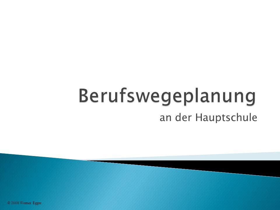 Berufswegeplanung an der Hauptschule © 2008 Werner Egger