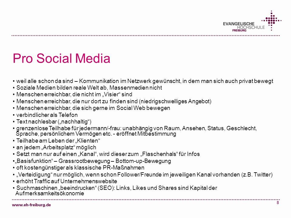 Pro Social Mediaweil alle schon da sind – Kommunikation im Netzwerk gewünscht, in dem man sich auch privat bewegt.