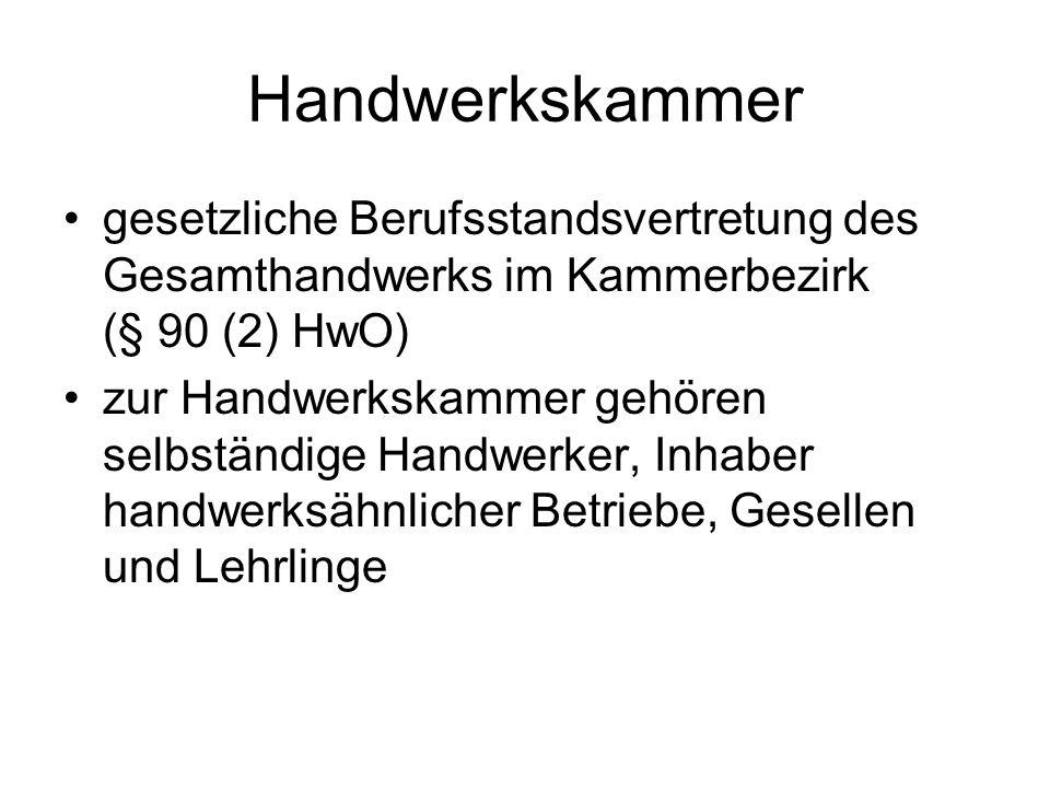 Handwerkskammer gesetzliche Berufsstandsvertretung des Gesamthandwerks im Kammerbezirk (§ 90 (2) HwO)