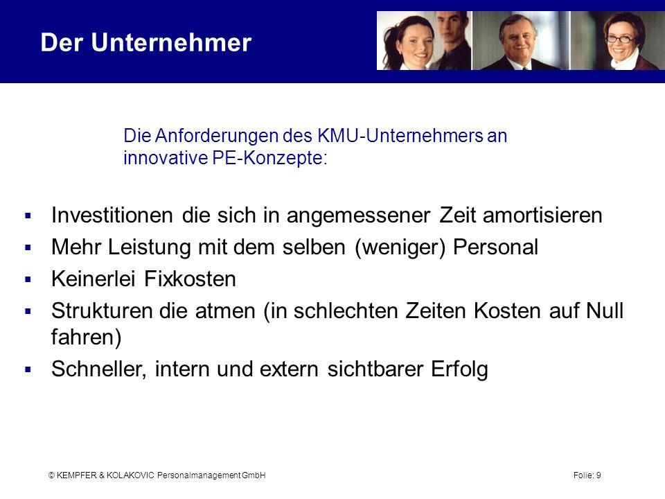 Der Unternehmer Die Anforderungen des KMU-Unternehmers an innovative PE-Konzepte: Investitionen die sich in angemessener Zeit amortisieren.