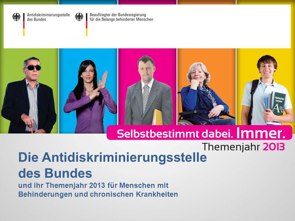 Die Antidiskriminierungsstelle des Bundes und ihr Themenjahr 2013 für Menschen mit Behinderungen und chronischen Krankheiten