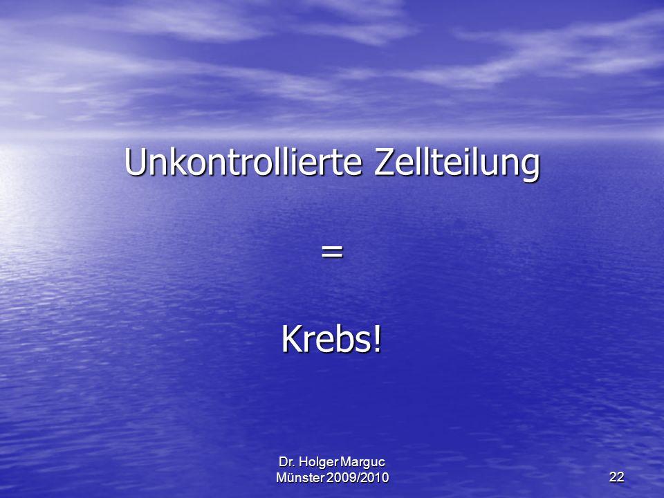 Unkontrollierte Zellteilung = Krebs!