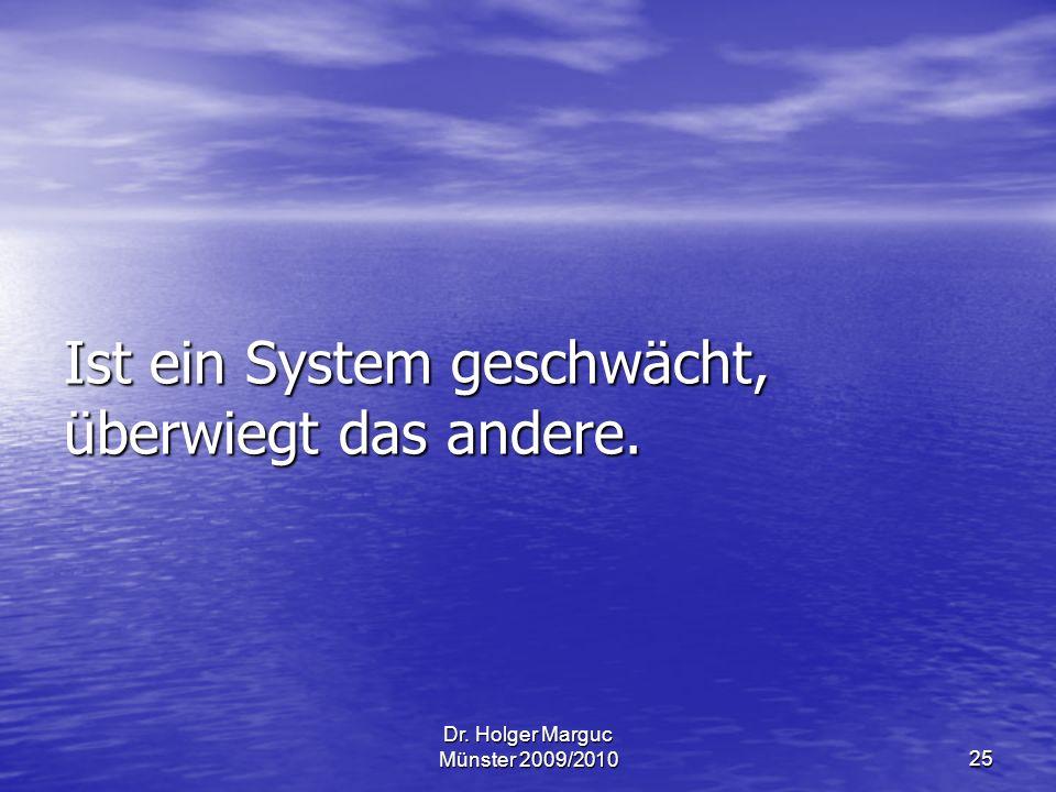 Ist ein System geschwächt, überwiegt das andere.