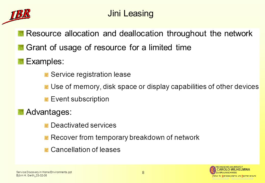 Jini LeasingResource allocation and deallocation throughout the network. Grant of usage of resource for a limited time.