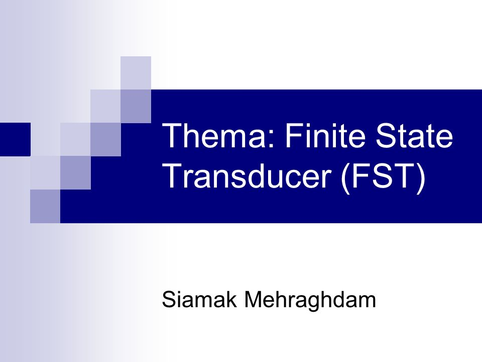 Thema: Finite State Transducer (FST)