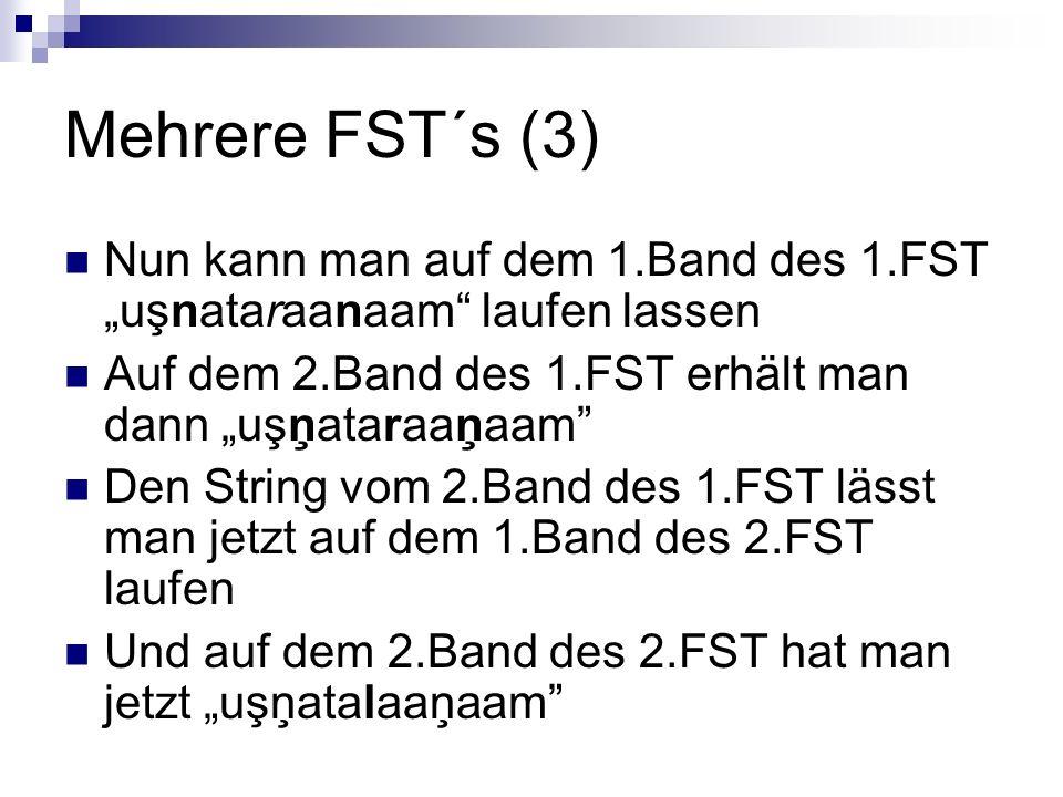 """Mehrere FST´s (3) Nun kann man auf dem 1.Band des 1.FST """"uşnataraanaam laufen lassen. Auf dem 2.Band des 1.FST erhält man dann """"uşņataraaņaam"""