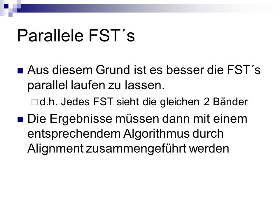 Parallele FST´s Aus diesem Grund ist es besser die FST´s parallel laufen zu lassen. d.h. Jedes FST sieht die gleichen 2 Bänder.