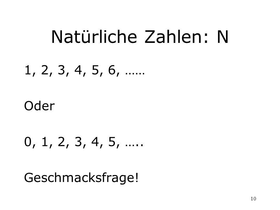Natürliche Zahlen: N 1, 2, 3, 4, 5, 6, …… Oder 0, 1, 2, 3, 4, 5, …..