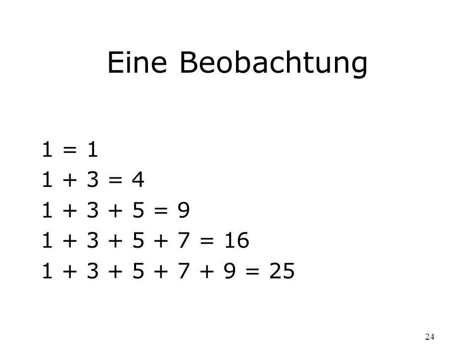 Eine Beobachtung 1 = 1 1 + 3 = 4 1 + 3 + 5 = 9 1 + 3 + 5 + 7 = 16