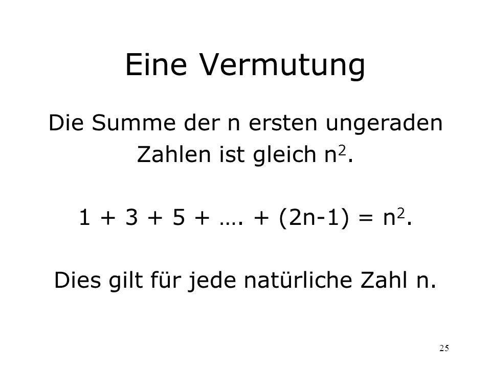 Eine Vermutung Die Summe der n ersten ungeraden Zahlen ist gleich n2.