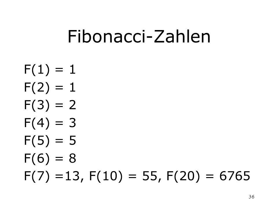 Fibonacci-Zahlen F(1) = 1 F(2) = 1 F(3) = 2 F(4) = 3 F(5) = 5 F(6) = 8
