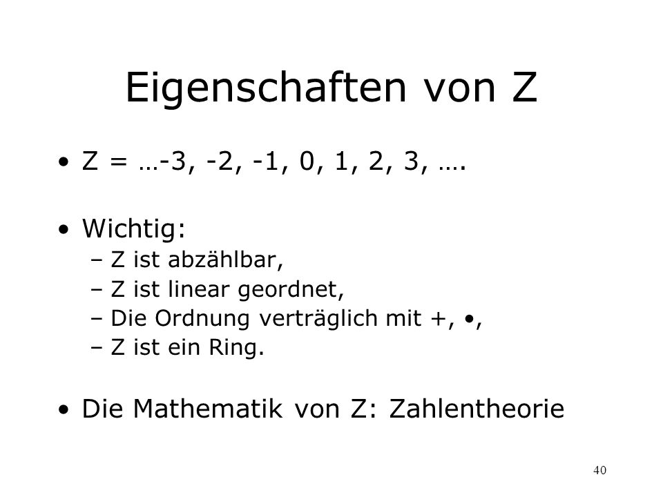 Eigenschaften von Z Z = …-3, -2, -1, 0, 1, 2, 3, …. Wichtig: