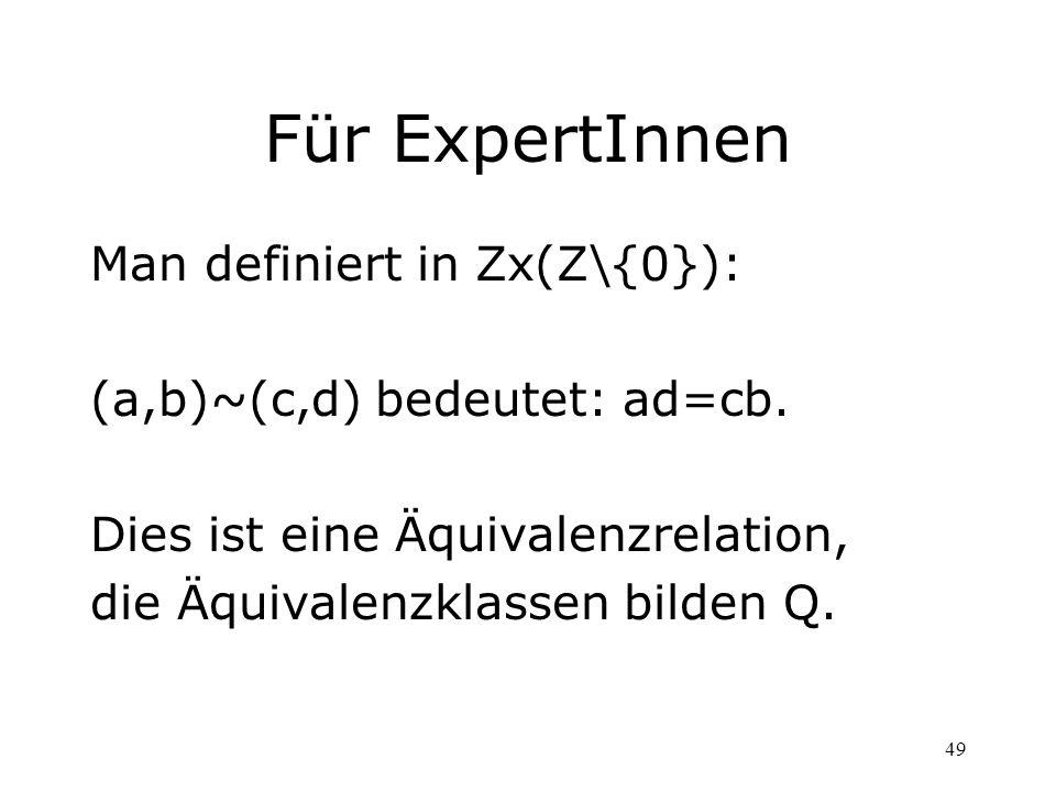 Für ExpertInnen Man definiert in Zx(Z\{0}):