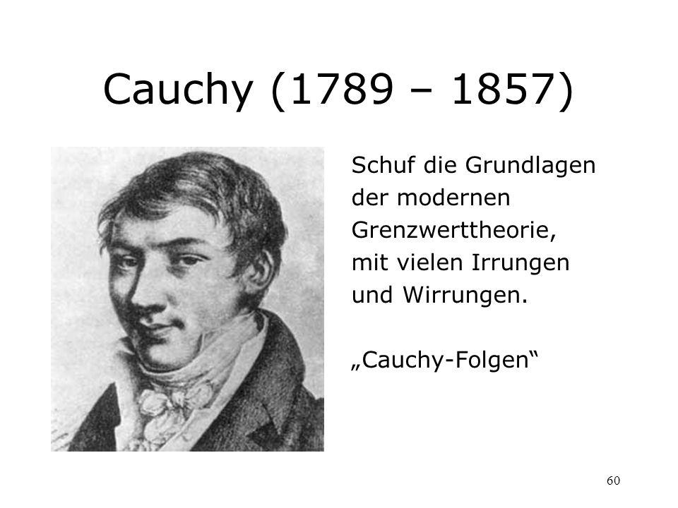Cauchy (1789 – 1857) Schuf die Grundlagen der modernen