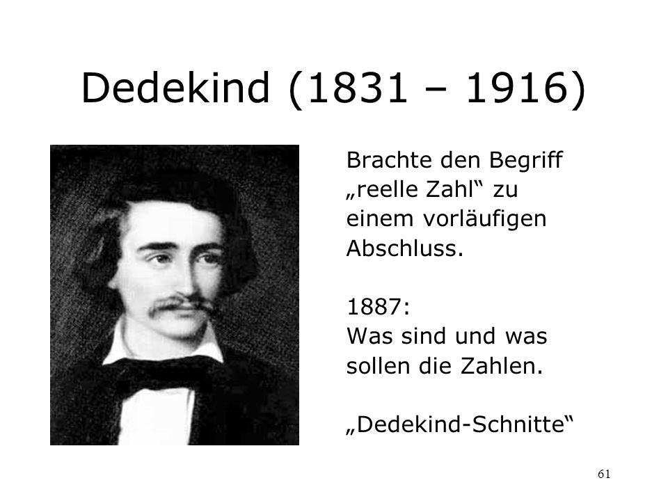 """Dedekind (1831 – 1916) Brachte den Begriff """"reelle Zahl zu"""