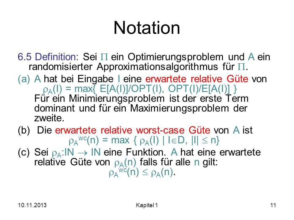 Notation 6.5 Definition: Sei P ein Optimierungsproblem und A ein randomisierter Approximationsalgorithmus für P.