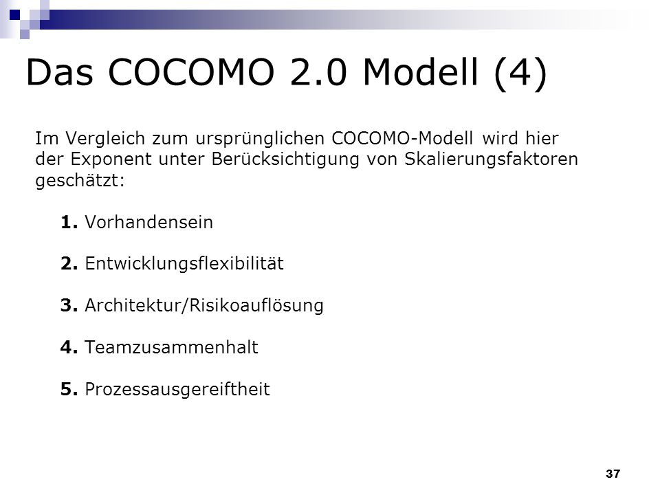 Das COCOMO 2.0 Modell (4) Im Vergleich zum ursprünglichen COCOMO-Modell wird hier. der Exponent unter Berücksichtigung von Skalierungsfaktoren.