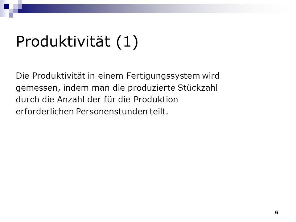 Produktivität (1) Die Produktivität in einem Fertigungssystem wird