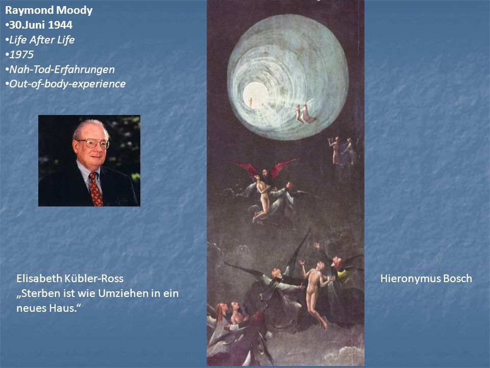Raymond Moody30.Juni 1944. Life After Life. 1975. Nah-Tod-Erfahrungen. Out-of-body-experience. Elisabeth Kübler-Ross.