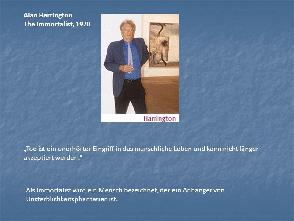 """Alan HarringtonThe Immortalist, 1970. """"Tod ist ein unerhörter Eingriff in das menschliche Leben und kann nicht länger akzeptiert werden."""