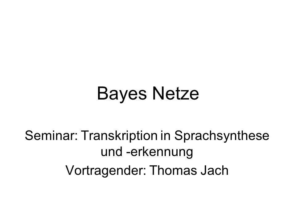 Bayes Netze Seminar: Transkription in Sprachsynthese und -erkennung