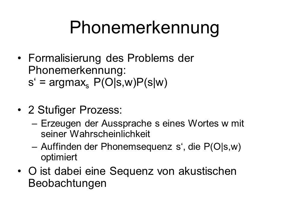 Phonemerkennung Formalisierung des Problems der Phonemerkennung: s' = argmaxs P(O|s,w)P(s|w) 2 Stufiger Prozess: