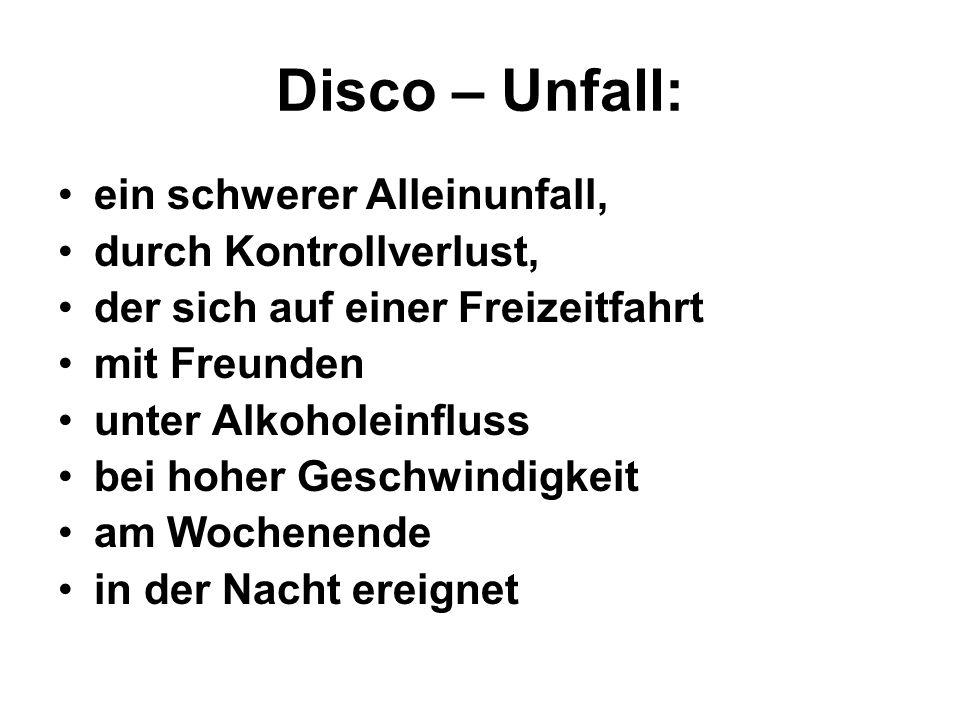 Disco – Unfall: ein schwerer Alleinunfall, durch Kontrollverlust,