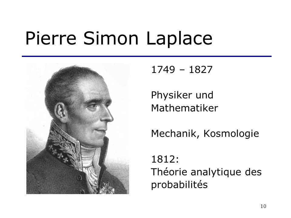 Pierre Simon Laplace 1749 – 1827 Physiker und Mathematiker