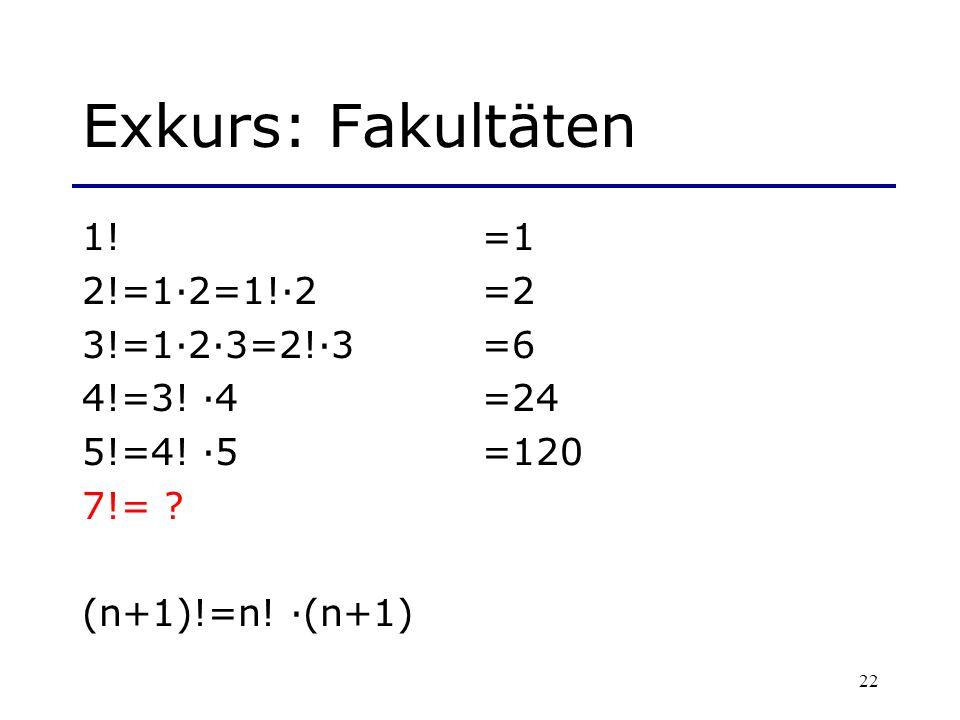 Exkurs: Fakultäten 1! =1 2!=1·2=1!·2 =2 3!=1·2·3=2!·3 =6 4!=3! ·4 =24