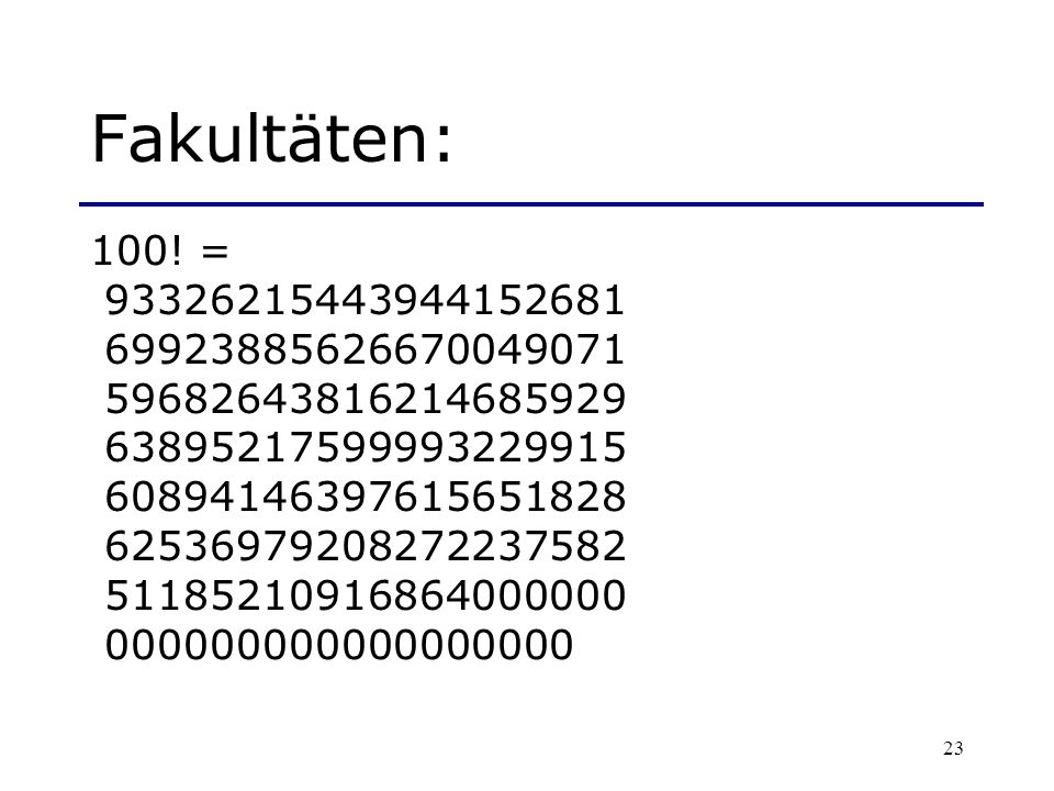 Fakultäten: 100! = 93326215443944152681. 69923885626670049071. 59682643816214685929. 63895217599993229915.