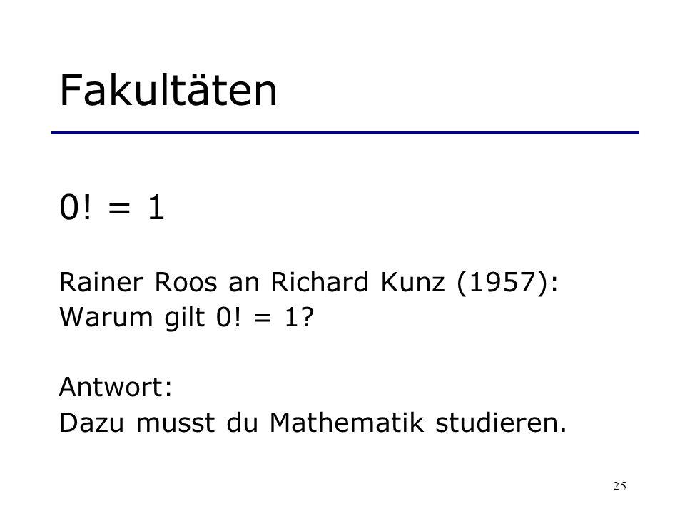 Fakultäten 0! = 1 Rainer Roos an Richard Kunz (1957):