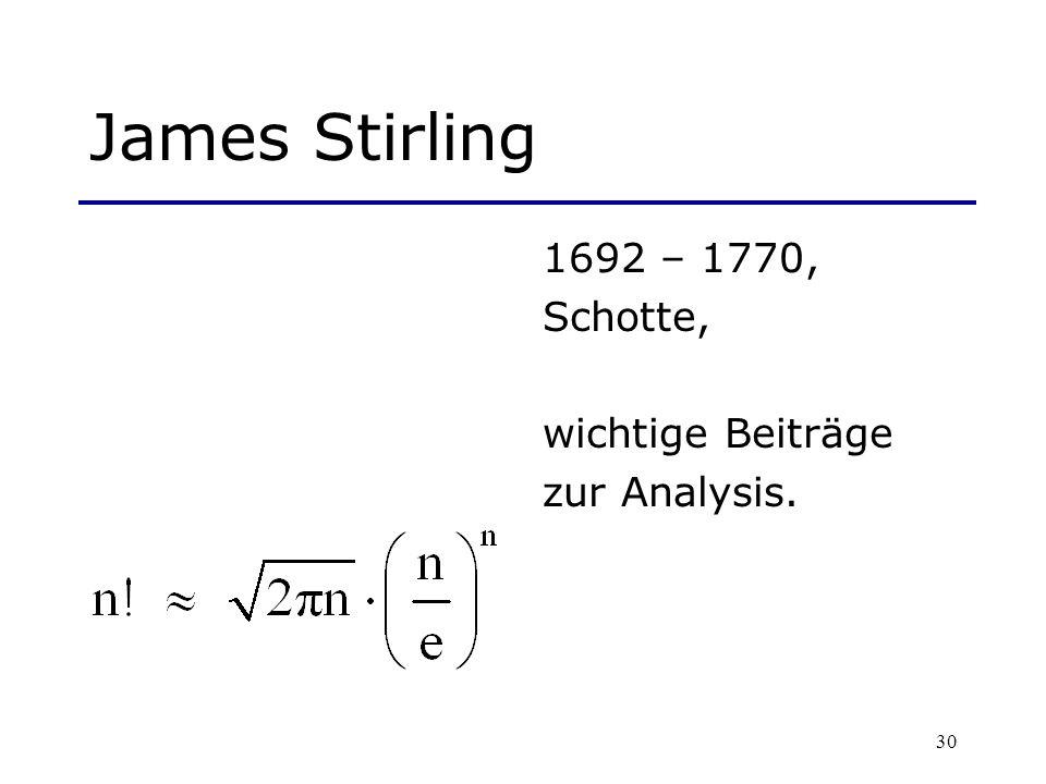 James Stirling 1692 – 1770, Schotte, wichtige Beiträge zur Analysis.
