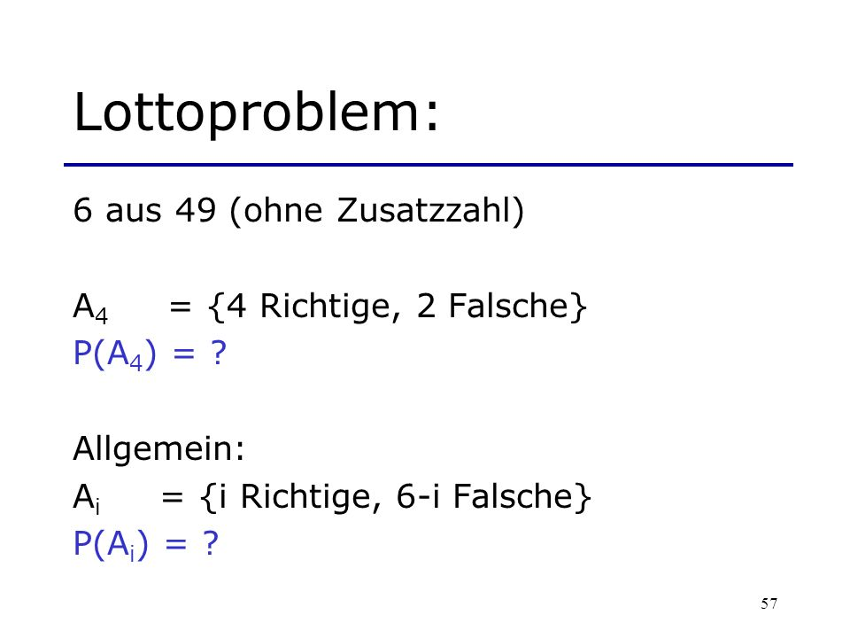 Lottoproblem: 6 aus 49 (ohne Zusatzzahl) A4 = {4 Richtige, 2 Falsche}