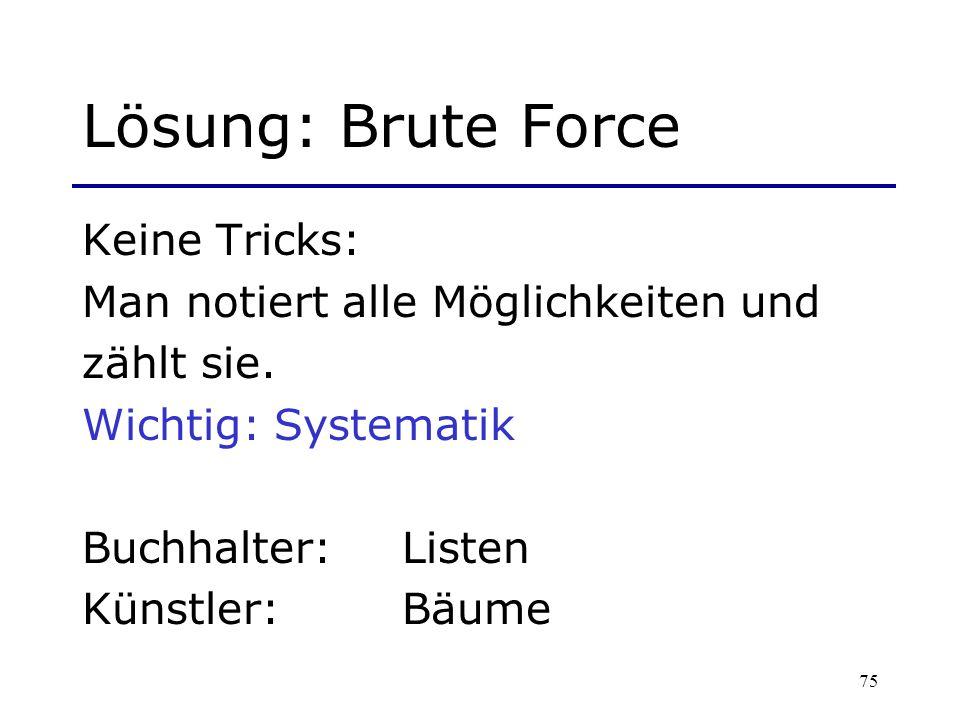 Lösung: Brute Force Keine Tricks: Man notiert alle Möglichkeiten und