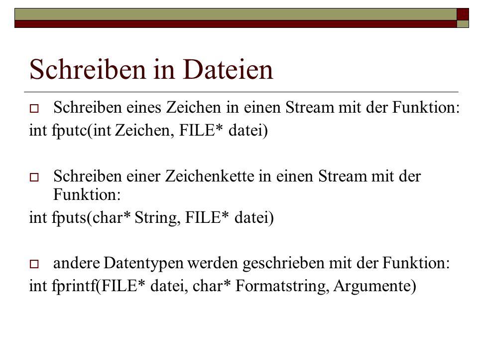Schreiben in Dateien Schreiben eines Zeichen in einen Stream mit der Funktion: int fputc(int Zeichen, FILE* datei)