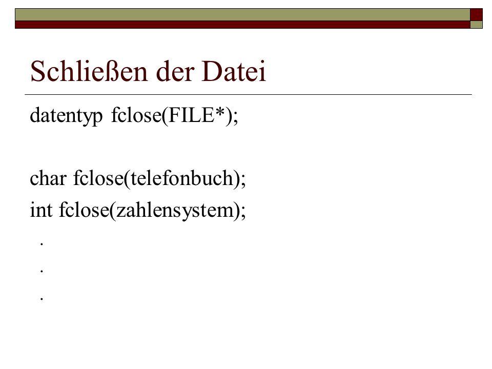 Schließen der Datei datentyp fclose(FILE*); char fclose(telefonbuch);