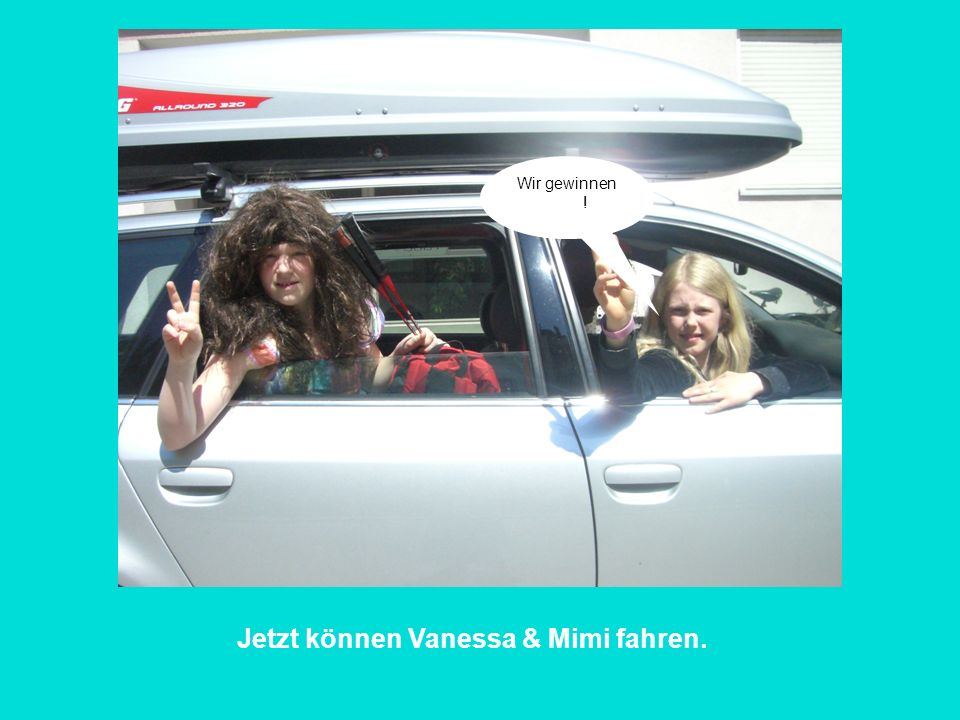 Jetzt können Vanessa & Mimi fahren.