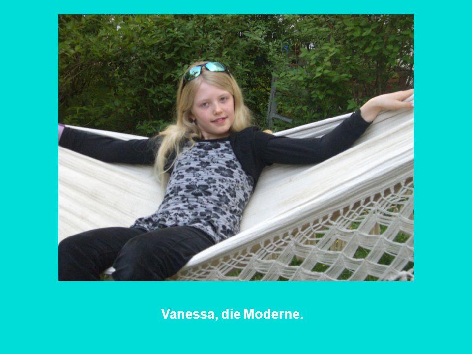 Vanessa, die Moderne.