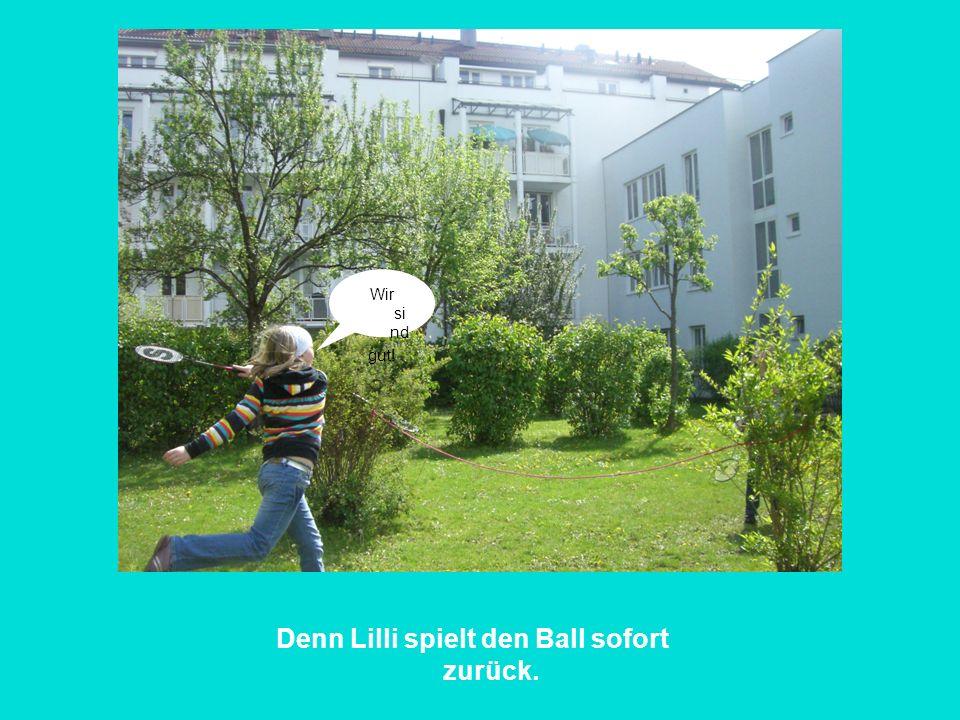 Denn Lilli spielt den Ball sofort zurück.