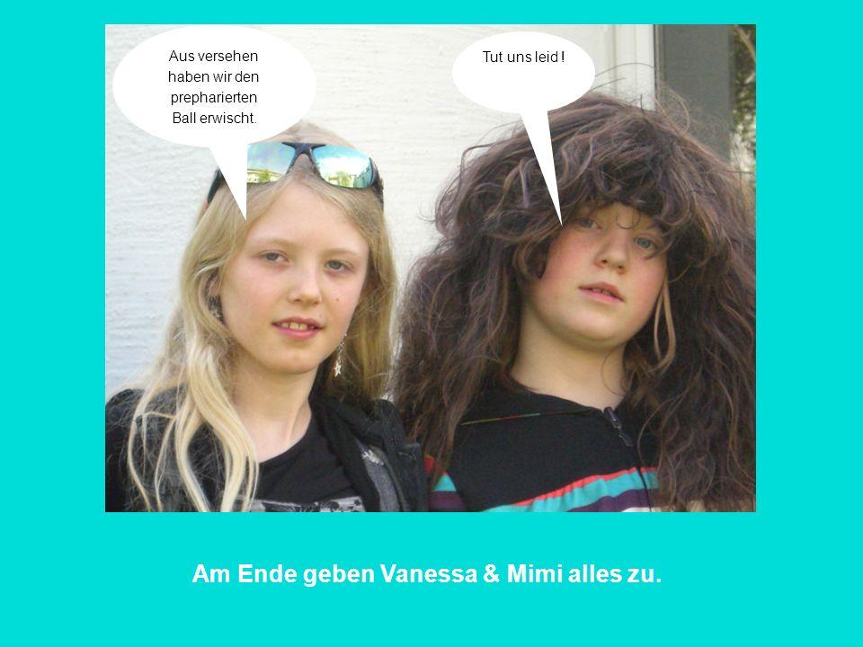 Am Ende geben Vanessa & Mimi alles zu.