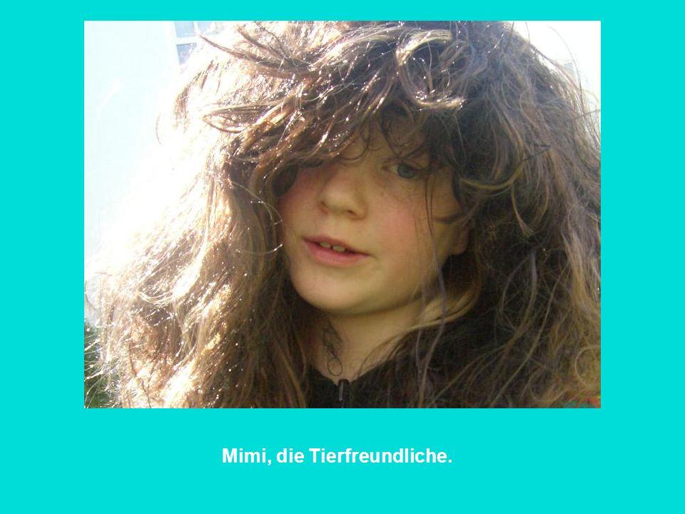 Mimi, die Tierfreundliche.