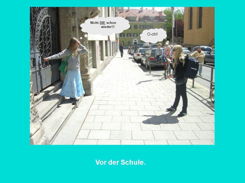 Nicht DIE schon wieder!!! O-oh! Vor der Schule.