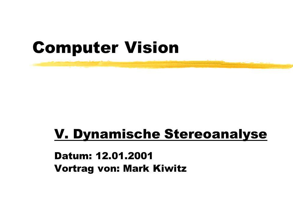 V. Dynamische Stereoanalyse Datum: 12.01.2001 Vortrag von: Mark Kiwitz