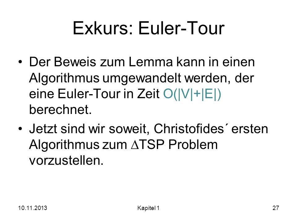 Exkurs: Euler-Tour Der Beweis zum Lemma kann in einen Algorithmus umgewandelt werden, der eine Euler-Tour in Zeit O(|V|+|E|) berechnet.