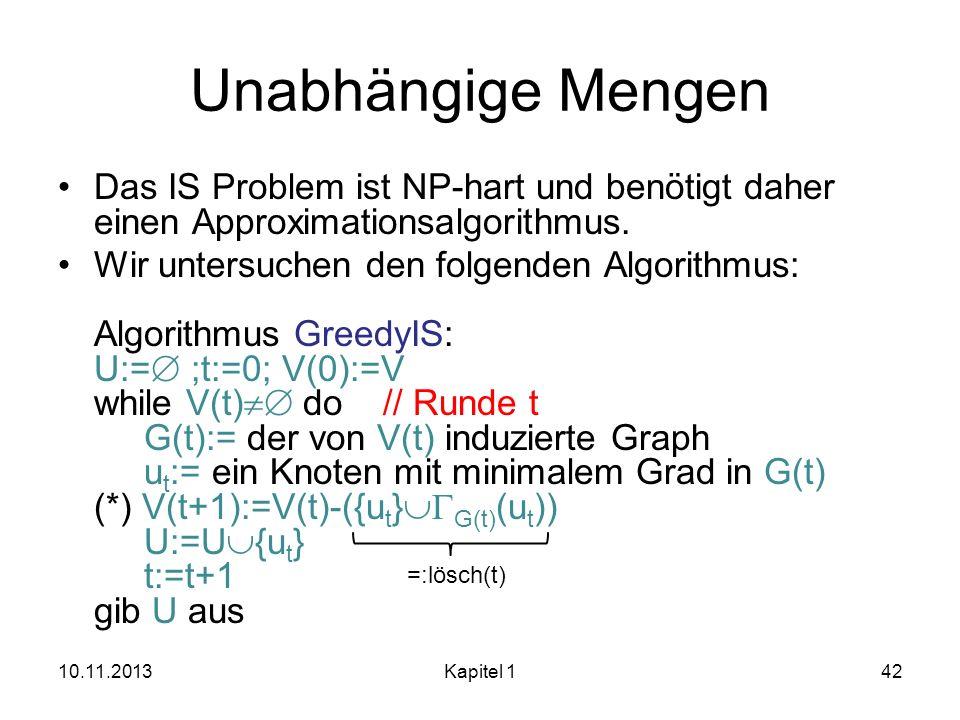 Unabhängige Mengen Das IS Problem ist NP-hart und benötigt daher einen Approximationsalgorithmus.