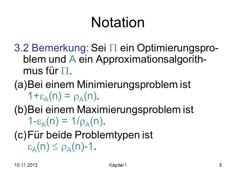 Notation 3.2 Bemerkung: Sei P ein Optimierungspro-blem und A ein Approximationsalgorith-mus für P.