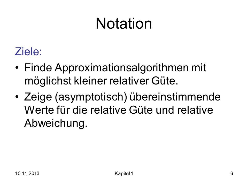 Notation Ziele: Finde Approximationsalgorithmen mit möglichst kleiner relativer Güte.