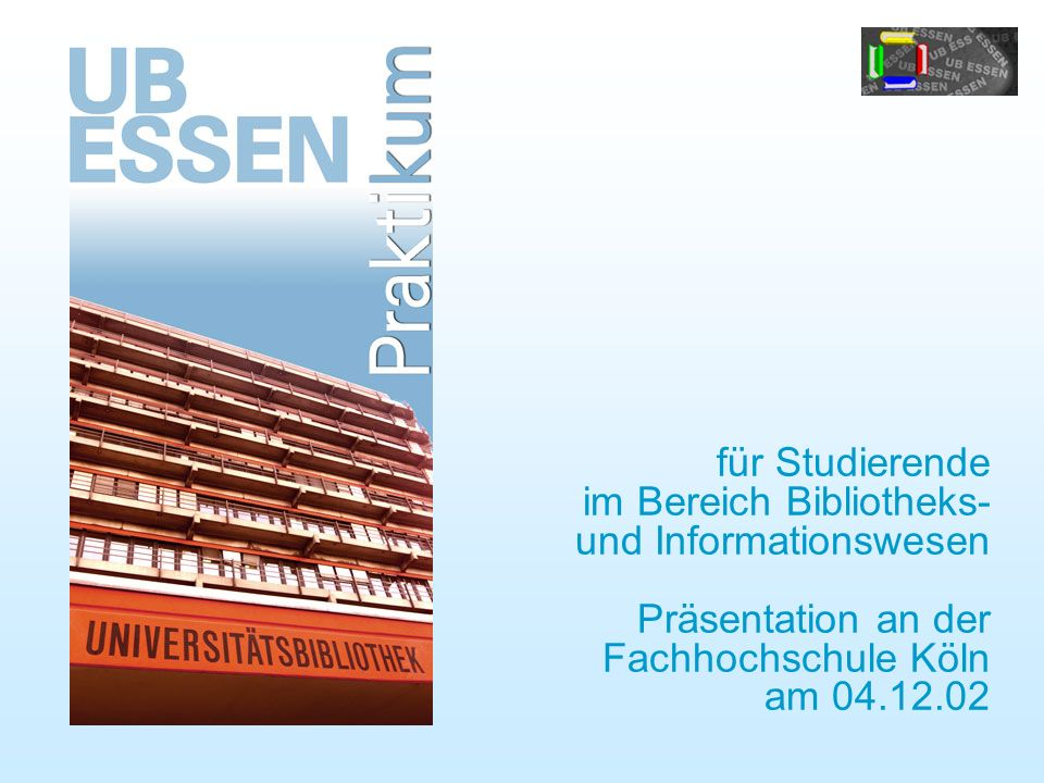 für Studierende im Bereich Bibliotheks- und Informationswesen Präsentation an der Fachhochschule Köln am 04.12.02