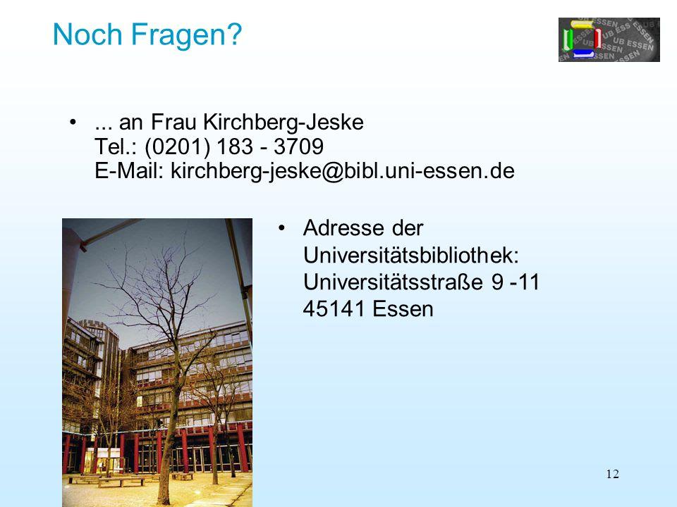 Noch Fragen ... an Frau Kirchberg-Jeske Tel.: (0201) 183 - 3709 E-Mail: kirchberg-jeske@bibl.uni-essen.de.
